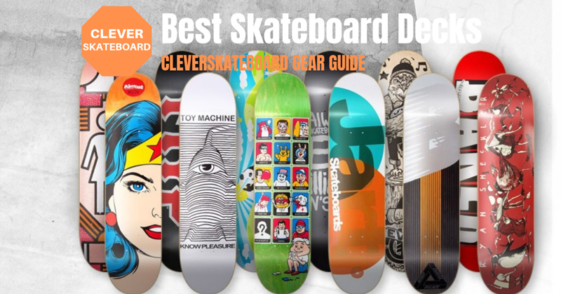 Best Skateboard Decks - CleverSkateboard